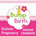 Bump To Birth- Holistic Remedies For Pregnancy And Natural Childbirth